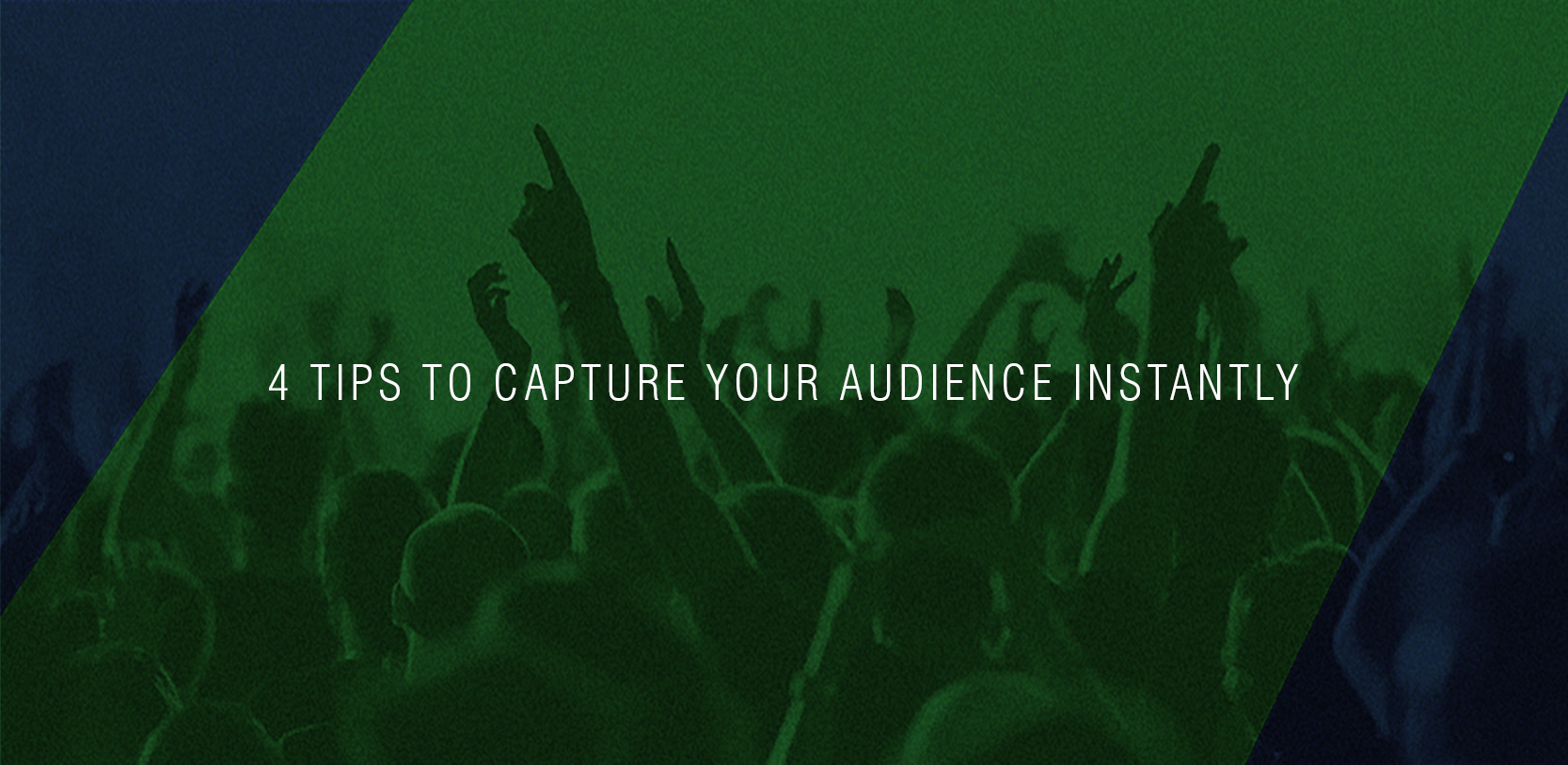 4 Tips to Capture Your Audience Instantly