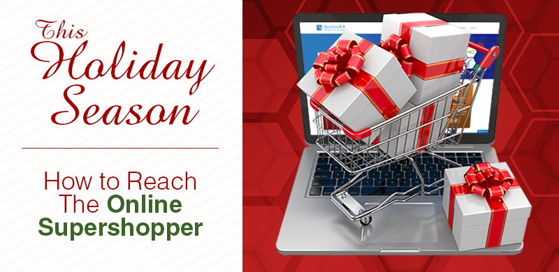 How to Reach the Online Supershopper this Holiday Season