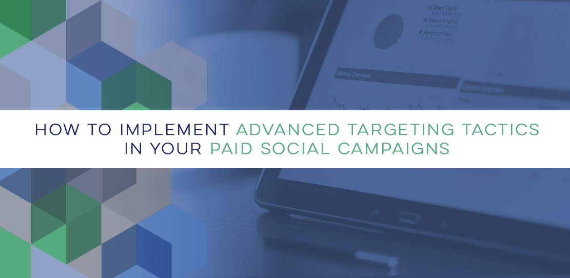 Implement Advanced Targeting Tactics in Your Paid Social Campaigns