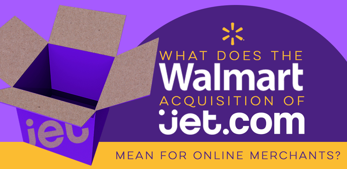 What Does the Walmart Acquisition of Jet.com Mean for Online Merchants?