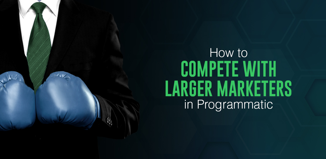 How To Compete With Larger Marketers In Programmatic Display