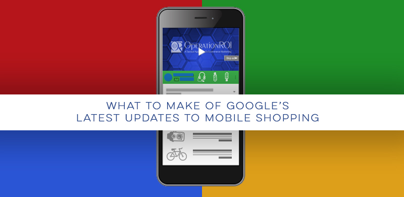 What To Make Of Google's Latest Updates To Mobile Shopping