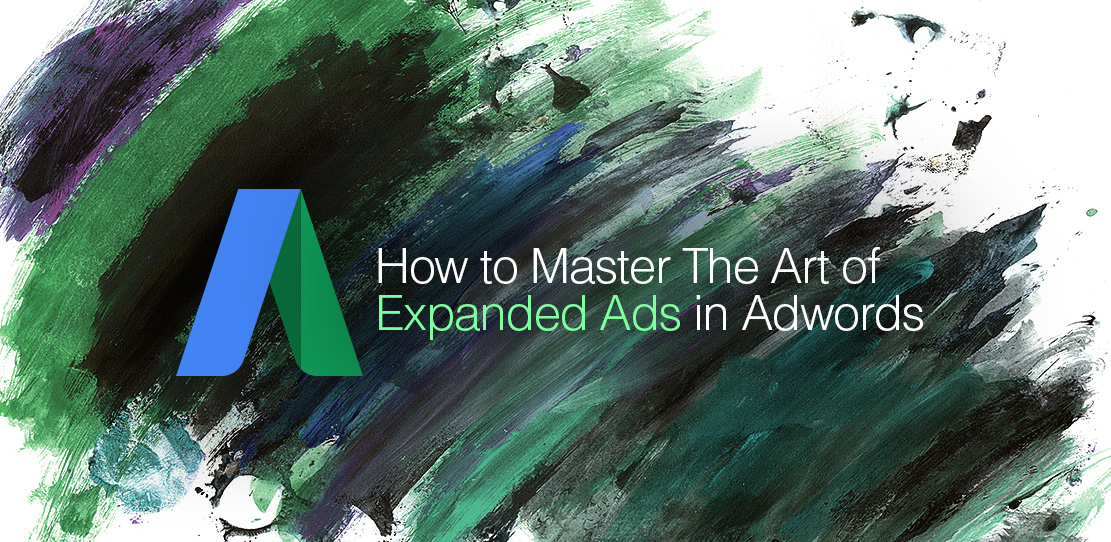 How to Master The Art of Expanded Text Ads in AdWords