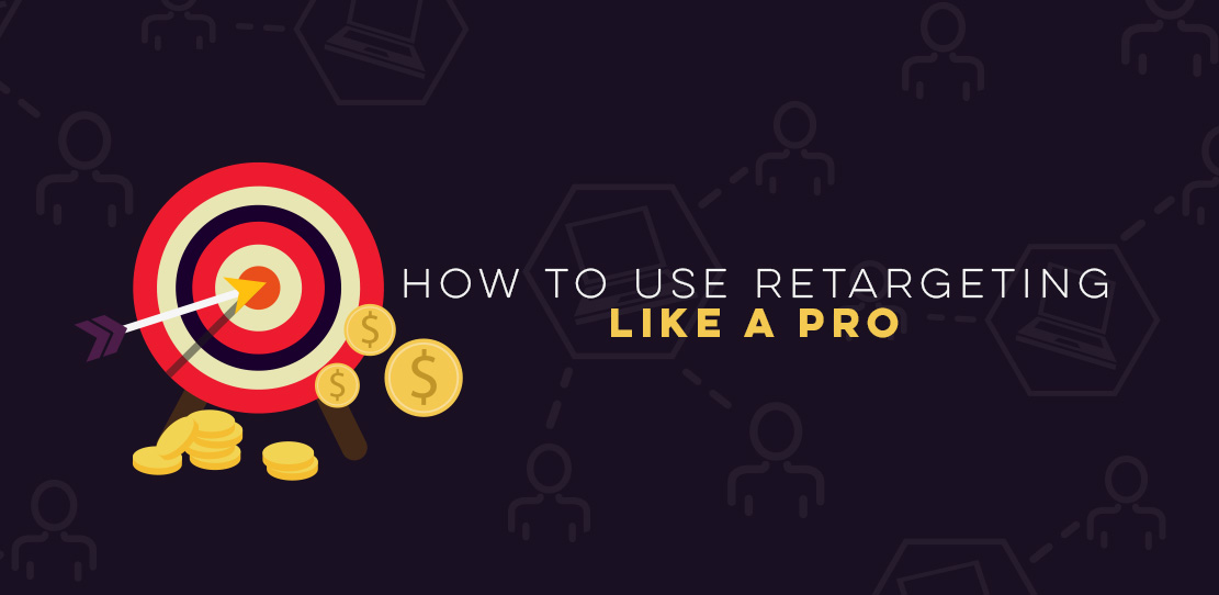 How to Use Retargeting Like a Pro