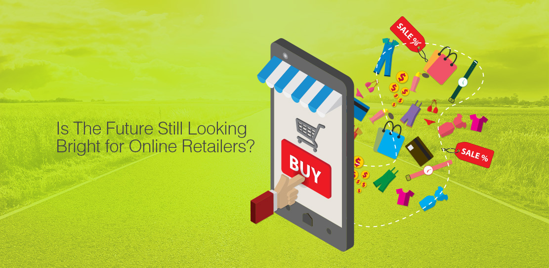 Is The Future Still Looking Bright for Online Retailers?