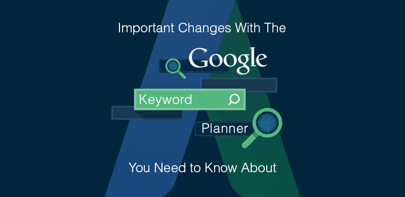 Important Changes to Google's Keyword Planner
