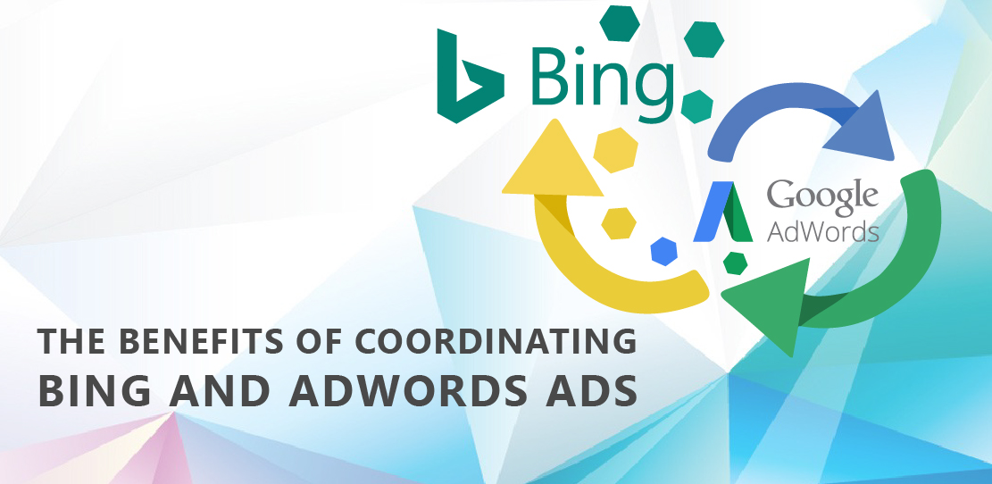 The Benefits Of Coordinating Bing And AdWords Ads
