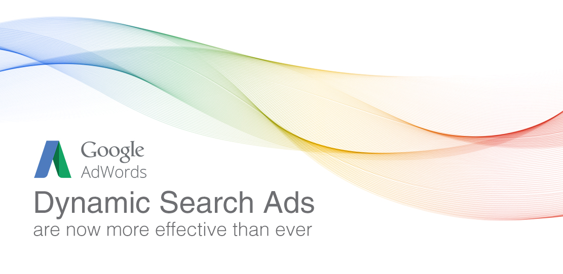 Dynamic Search Ads are now more effective than ever