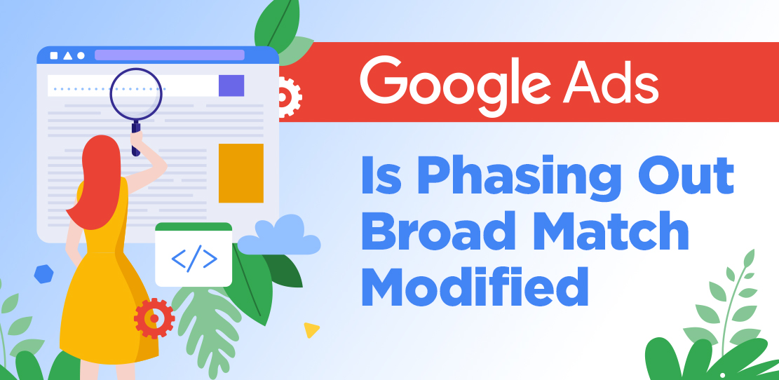 Google Ads is Phasing Out Broad Match Modified