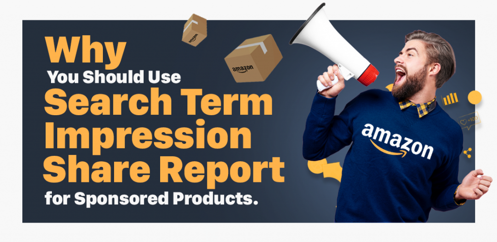 Why You Should Use Search Term Impression Share Report for Sponsored Products